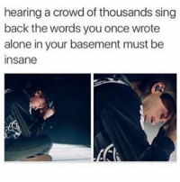Being Alone, Amazon, and Emo: hearing a crowd of thousands sing  back the words you once wrote  alone in your basement must be  Insane Because I finished watching the shows I've been binge watching and I'm feeling emo as fuck, let me know if there are any good depressing or suspenseful Netflix-Hulu-Amazon shows I should watch