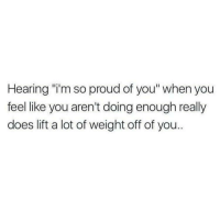 """So Proud Of You: Hearing """"i'm so proud of you"""" when you  feel like you aren't doing enough really  does lift a lot of weight off of you.."""