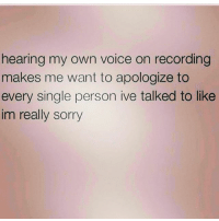 Bad, Memes, and Sorry: hearing my own voice on recording  makes me want to apologize to  every single person ive talked to like  im really sorry My bad 🗣👀😅 @ecards_adulthumor_