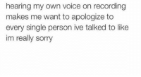 Memes, Sorry, and Voice: hearing my own voice on recording  makes me want to apologize to  every single person ive talked to like  im really sorry Like sorry bro
