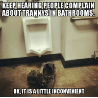Bathroom controversy: HEARING PEOPLE COMPLAIN  ABOUT TRANNYS IN BATHROOMS  OK, IT ISALITTLE INCONVENIENT Bathroom controversy