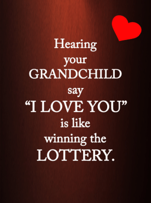 "Lottery, Love, and Memes: Hearing  your  GRANDCHILD  say  ""I LOVE YOU""  is like  winning the  LOTTERY <3"