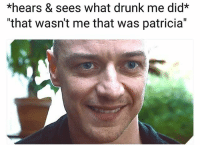 """Drunk, Funny, and Lol: *hears & sees what drunk me did*  """"that wasn't me that was patricia"""" Lol"""