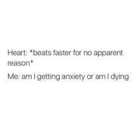 we aren't getting any younger 😛: Heart: beats faster for no apparent  reason  Me: am getting anxiety or am l dying we aren't getting any younger 😛