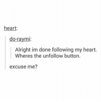 tbH - Max textpost textposts: heart  do-raymi  Alright im done following my heart.  Wheres the unfollow button.  excuse me? tbH - Max textpost textposts
