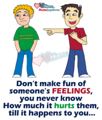 Memes, 🤖, and Fun: Heart  Don't make fun of  someone's FEELINGS,  you never know  How much it hurts them,  till it happens to you... Never Make Fun of Some One's Feelings ..