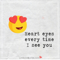 Every time I see you 😍: Heart eyes  every time  I see you  Like Love Quotes, com Every time I see you 😍