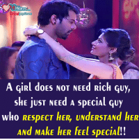 Memes, 🤖, and Rich: Heart  i Fb.com/page lovers  A giRl doES NOT NEEd Rich Guy,  SHE juST NEEd A speciAl Guy  who RESPECT HER, UNdERSTANd HER  ANd MAKE HER FEEL SPECIAL