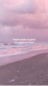 Heart, Mind, and Glass: heart made of glass  my mind of stone