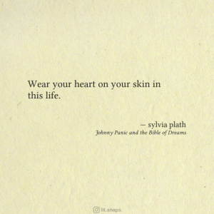 Johnny: heart on your  skin in  Wear  your  this life.  - sylvia plath  Johnny Panic and the Bible of Drea ms  Olit.snaps