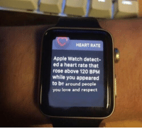 Apple, Apple Watch, and Love: HEART RATE  Apple Watch detect-  ed a heart rate that  rose above 120 BPM  while you appeared  to be around people  you love and respect