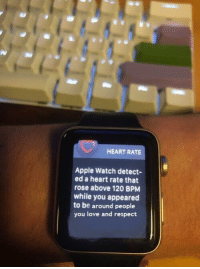 Apple, Apple Watch, and Love: HEART RATE  Apple Watch detect-  ed a heart rate that  rose above 120 BPM  while you appeared  to be around people  you love and respect <p>A little love alert</p>