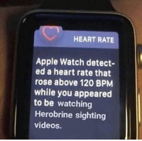 "Apple, Apple Watch, and Videos: HEART RATE  Apple Watch detect-  ed a heart rate that  rose above 120 BPNM  while you appeared  to be watching  Herobrine sighting  videos <p>Worthy of investment? via /r/MemeEconomy <a href=""https://ift.tt/2qlvELs"">https://ift.tt/2qlvELs</a></p>"