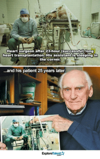1 word=RESPECT <3: Heart surgeon after 23-hour (successful Iong  heart transplantation. His assistant s sleeping in  the corner.  ...and his patient 25 years later  Talent  Explore 1 word=RESPECT <3