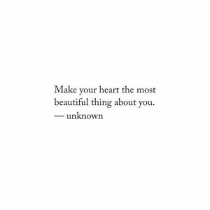 your beautiful: heart the most  Make  your  beautiful thing about you  unknown