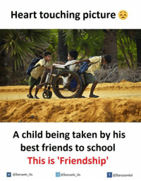 Friends, School, and Taken: Heart touching picture  A child being taken by his  best friends to school  This is 'Friendship'  @sarcastic us  @Sarcastic Us  @Sarcasmlol