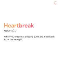 Amazing: Heartbreak  noun.(n)  When you order that amazing outfit and it turns out  to be the wrong fit.