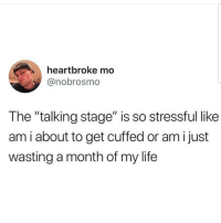 "Facts, Life, and Memes: heartbroke mo  @nobrosmo  The ""talking stage"" is so stressful like  am i about to get cuffed or am ijust  wasting a month of my life facts I hate that shit... shepost♻♻ via @nikkiesthoughts"