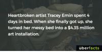 cnn.com, Memes, and 🤖: Heartbroken artist Tracey Emin spent 4  days in bed. When she finally got up, she  turned her messy bed into a $4.35 million  art installation.  uber  facts Next time, think again before making your bed... http://www.cnn.com/2014/07/01/us/unmade-bed-art/