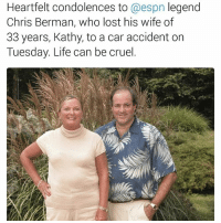Prayers up for @espn legend ChrisBerman, who lost his wife of 33 years, Kathy, to a car accident on Tuesday. Life can be cruel. RIP @pmwhiphop @pmwhiphop @pmwhiphop @pmwhiphop: Heartfelt condolences to  @espn legend  Chris Berman, who lost his wife of  33 years, Kathy, to a car accident on  Tuesday. Life can be cruel. Prayers up for @espn legend ChrisBerman, who lost his wife of 33 years, Kathy, to a car accident on Tuesday. Life can be cruel. RIP @pmwhiphop @pmwhiphop @pmwhiphop @pmwhiphop