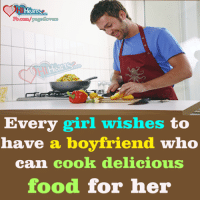 Memes, 🤖, and Delicious: Hearts  Every girl wishes to  have a boyfriend who  can cook delicious  food for her