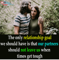 The only relationship goal we should have is that our partners should not leave us  when time get tough !  - Ruhan !!: Hearts  FbkomMpage1 lovers  The only relationship goal  we should have is that  our partners  should not leave us  when  times get tough The only relationship goal we should have is that our partners should not leave us  when time get tough !  - Ruhan !!