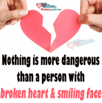 A Person With Broken Heart & Smiling Face: Hearts  Nothing is more dangerous  than a person with  broken heart Asmilingface A Person With Broken Heart & Smiling Face