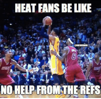 Heat Nation Be Like... Credit: Xavier McCormick: HEAT FANS BE LIKE  NOHELP FROM THE REFS Heat Nation Be Like... Credit: Xavier McCormick