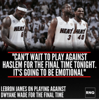 Dwyane Wade, LeBron James, and Heat: HEAT  HEAT İHEAT  3 40  CANT WAIT TO PLAY AGAINST  HASLEM FOR THE FINAL TIME TONIGHT  IT'S GOING TO BE EMOTIONAL  LEBRON JAMES ON PLAYING AGAINST  DWYANE WADE FOR THE FINAL TIME  RNQ LeBron is going to miss UD! - Thoughts?