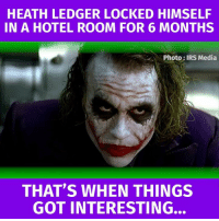 These facts about Heath Ledger's Joker will completely amaze you.: HEATH LEDGER LOCKED HIMSELF  IN A HOTEL ROOM FOR 6 MONTHS  Photo IRS Media  THAT'S WHEN THINGS  GOT INTERESTING. These facts about Heath Ledger's Joker will completely amaze you.