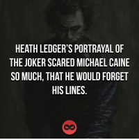 michael caine: HEATH LEDGER'S PORTRAYAL OF  THE JOKERSCARED MICHAEL CAINE  SO MUCH, THAT HE WOULD FORGET  HIS LINES