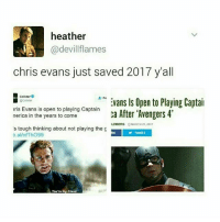 heather  @devil flames  chris evans just saved 2017 y'all  Collider  Evans ls Open to Playing Captai  hris Evans is open to playing Captain  ca After Avengers 4'  nerica in the years to come  LDBERG MARCH 22, 2017  's tough thinking about not playing the g  b.al/nfTho99  You're my friend. finally some good news captainamerica steverogers chrisevans marvel mcu avengers