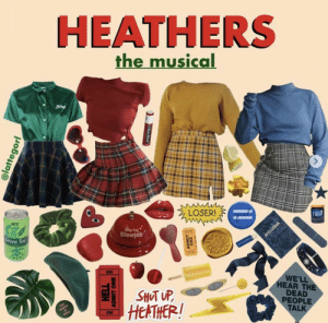 : HEATHERS  the musica  LOSER!  382  Blowjob  Green Ted  593362  WE'LL  EAR THE  DEAD  PEOPLE  TALK