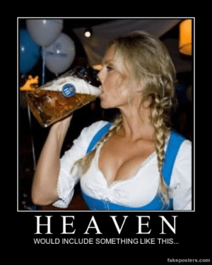 very-demotivational:  Heaven - Demotivational Poster: HEAVEN  WOULD INCLUDE SOMETHING LIKE THIS...  fakeposters.com very-demotivational:  Heaven - Demotivational Poster