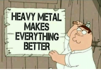 \m/: HEAVY METAL  MAKES  EVERYTHING  BETTER \m/