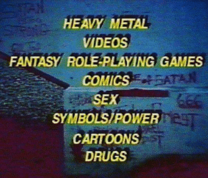 Drugs, Sex, and Videos: HEAVY METAL  VIDEOS  FANTASY ROLE-PLAYING GAMES  COMICS  SEX  SYMBOLSIPOWER  CARTOONS  DRUGS