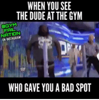 Getting back at the bad spotter like...: HEGYM  WHEN YOU SEE  THE DUDE AT THE GYM  FAIL  NATION  ON WHO GAVE YOU A BAD SPOT Getting back at the bad spotter like...
