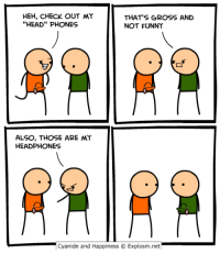 "Cyanide And Happieness: HEH, CHECK OUT MY  THAT'S GROSS AND  ""HEAD"" PHONES  NOT FUNNY  ALSO, THOSE ARE MY  HEADPHONES  Cyanide and Happiness O Explosm.net"