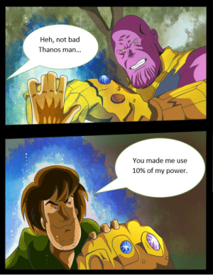 Bad, Dank, and Memes: Heh, not bad  Thanos man...  You made me use  10% of my power. like, its not even my final form by jaden1279 MORE MEMES