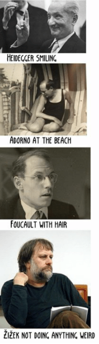 Rare photographs of philosophers:: HEIDECGER SMILING  ADORNO AT THE BEACH  FOUCAULT WITH HAIR  ZIZEK NOT DOING ANYTHING WEIRD Rare photographs of philosophers: