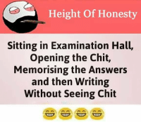 Memes, Honesty, and 🤖: Height Of Honesty  Sitting in Examination Hall,  Opening the Chit,  Memorising the Answers  and then Writing  Without Seeing Chit belikebro