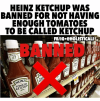 Anaconda, Bad, and Dogs: HEINZ KETCHUP WAS  BANNED FOR NOT HAVING  ENOUGH TOMATOES  TO BE CALLED KETCHUP  FBWIG.@HOLISTICALIL  RIN2  57  TOM  HEINZ  KETCHUP Follow ➡️ @holisticali This ketchup based product has been put on hot dogs, eggs, burgers, chicken – you name it! But did you know that one of the biggest names in the ketchup game doesn't even have enough tomatoes to be classified as ketchup in some countries? Heinz Ketchup is actually banned from calling itself ketchup in Israel for that very reason! On top of the utter lack of tomatoes, here's five reasons you should avoid this name brand altogether: 1. There's a proverbial crap-ton of high fructose corn syrup, an ingredient that has many links to obesity, heart attacks and cancer. 2. For every 100 grams of ketchup in a Heinz bottle, there's 23.6 grams of sugar. That's a lot of sugar for a condiment made of tomatoes… 3. According to a lawsuit filed in 2014, Heinz doesn't use distilled vinegar in their ketchup, rather a modified form of corn. 4. You know how you've heard that excessive sodium is bad for you? Well Heinz Ketchup has a lot, as in 190 milligrams per tablespoon. 5. In addition to the insane amount of corn in a tomato based product, the corn they use has a high probability of being genetically modified. That means any non-GMO people out there already have their reason to stay away! SOURCE: http:-www.naturalnews.com-052898_Heinz_ketchup_labeling.html HolisticAli Heinz Ketchup Catsup IG 👉🏽 @realrawtruth FACEBOOK-YOUTUBE-SNAPCHAT 👉🏽 @holisticali SUBSCRIBE TO NEW YOUTUBE LINK IN BIO