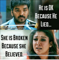 Memes, 🤖, and She: HEISOK  BECAUSE HE  IE..  O.  kadhall ondru allava  SHE IS BROKEN  BECAUSE SHE  BELIEVED  rutii