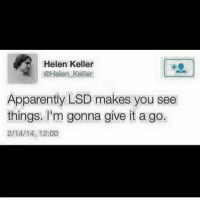Memes, 🤖, and Lsd: Helen Keller  i@Helen Keller  Apparently LSD makes you see  things. I'm gonna give it a go.  2ATAIT4 12:00 We're all going to hell. Pack a tanktop. (@Helen_keller)
