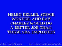 "Facebook, Nba, and Sports: HELEN KELLER, STEVIE  WONDER, AND RAY  CHARLES WOULD DO  A BETTER JOB THAN  THESE NBA EMPLOYEES  @JeopardySports facebook.com/JeopardySports ""Who are: the refs?"" #JeopardySports #NBA⁠ ⁠ https://t.co/ZMt8ZUzofg"