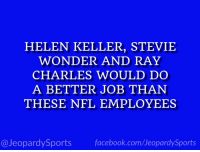 "Facebook, Nfl, and Sports: HELEN KELLER, STEVIE  WONDER AND RAY  CHARLES WOULD DO  A BETTER JOB THAN  THESE NFL EMPLOYEES  @JeopardySports facebook.com/JeopardySports ""Who are: the refs?"" #JeopardySports #NOvsLAR https://t.co/g9r3JNuYbB"