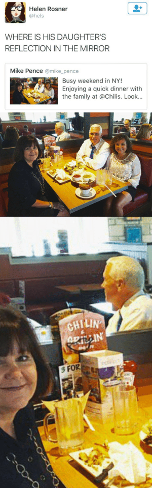 Chilis, Family, and Target: Helen Rosner  @hels  WHERE IS HIS DAUGHTER'S  REFLECTION IN THE MIRROR  Mike Pence @mike_pence  Busy weekend in NY!  Enjoying a quick dinner with  the family at @Chilis. Look..   CHI  LIN  3 FOR   0  3 FOR social-slutterfly: meanplastic:  IM SCREAMING  welcome to chilis