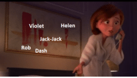 Family, The Incredibles, and Incredibles 2: Helen  Violet  Jack-Jack  Rob pash