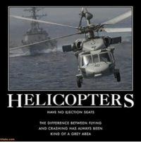 helicoptering: HELICOPTERS  HAVE NO UECTION SEATS  THE DIFFERENCE BEMVEEN FLYING  AND CRASHING HAS ALWAYS BEEN  KIND OF A GREY AREA