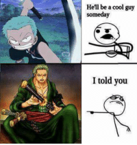 cool guy: Hell be a cool guy  someday  I told you